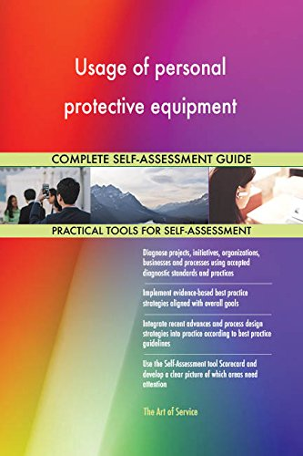Usage of personal protective equipment All-Inclusive Self-Assessment - More than 690 Success Criteria, Instant Visual Insights, Comprehensive Spreadsheet Dashboard, Auto-Prioritized for Quick Results