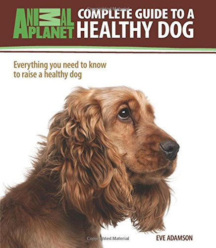 Complete Guide to a Healthy Dog (Animal Planet: Complete Guide) ebook