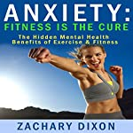 Anxiety: Fitness Is the Cure | Zachary Dixon