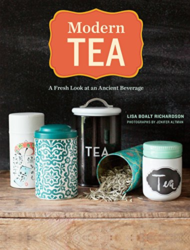 Modern Tea: A Fresh Look at an Ancient Beverage by [Richardson, Lisa Boalt]