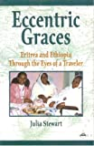 Front cover for the book Eccentric Graces: Eritrea and Ethiopia Through the Eyes of a Traveler by Julia Stewart
