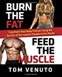 img - for Burn the Fat, Feed the Muscle: Transform Your Body Forever Using the Secrets of the Leanest People in the World book / textbook / text book