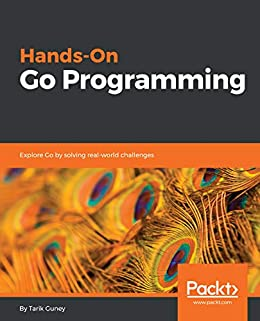 Hands-On Go Programming: Explore Go by solving real-world challenges