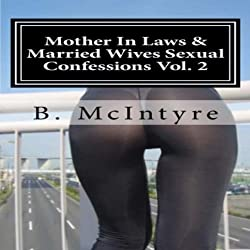 Mother In Laws & Married Wives Sexual Confessions, Vol. 2