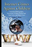 img - for Internet Crimes Against Children: Annotated Bibliography, Provisions of Select Federal and State Laws, and Major Cases book / textbook / text book