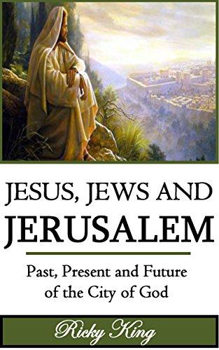 Jesus, Jews & Jerusalem: Past, Present and Future of the City of God (New Jerusalem, Jesus, Judaism, City of God, Jerusalem Setback, Jesus of Nazareth, Jews gods and (Short Setback)