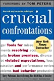 Crucial Confrontations: Tools for Resolving Broken Promises, Violated Expectations, and Bad Behavior, Kerry Patterson, Joseph Grenny, Ron McMillan, Al Switzler, 0071446524