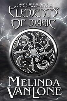 Elements of Magic: An Elemental Fantasy Series (House of Xannon Book 5) by [VanLone, Melinda]