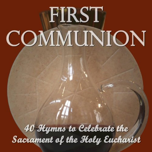 First Communion: 40 Hymns to Celebrate the Sacrament of the