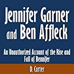 Jennifer Garner and Ben Affleck: An Unauthorized Account of the Rise and Fall of Bennifer   Malcolm Stone