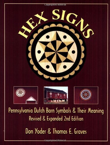 Hex Signs: Pennsylvania Dutch Barn Symbols & Their Meaning: Revised & Expanded: Pennsylvania Dutch Barn Symbols and Their Meaning