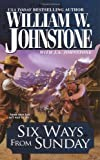 Six Ways from Sunday, William W. Johnstone and J. A. Johnstone, 0786019980