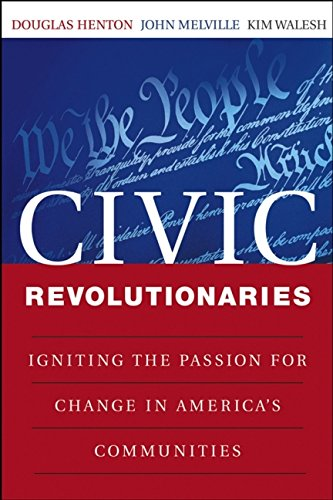 Civic Revolutionaries: Igniting the Passion for Change in America's Communities