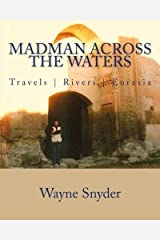 Madman Across The Waters: Travels     Rivers     Eurasia Paperback