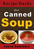 Recipe Hacks for Canned Soup (Cooking on a Budget) (Volume 5)