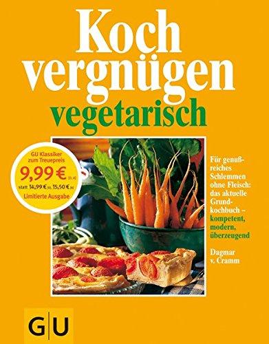 Kochvergnügen vegetarisch: Für genußreiches Schlemmen ohne Fleisch: das aktuelle Grundkochbuch -  kompetent, modern,. überzeugend.