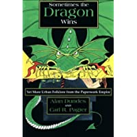 Sometimes the Dragon Wins: Yet More Urban Folklore from the Paperwork Empire by Alan Dundes (1996-06-03)