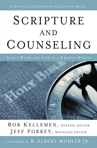 Scripture and Counseling: God's Word for Life in a Broken World (Biblical Counseling Coalition Books) (Section 11 Wrestling)