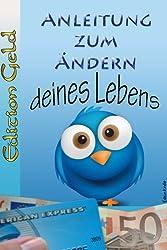 Anleitung zum Ändern deines Lebens - Edition Geld (German Edition)