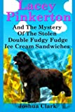 Lacey Pinkerton and the Mystery of the Stolen Double Fudgy Fudge Ice Cream Sandwiches, Joshua Clark, 1490403612