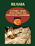 Russia Customs, Trade Regulations and Procedures Handbook, U. S. A. Global Investment Center Staff, 073975453X