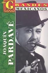 Joaquin Pardave: Un Actor Vuelto Leyenda = Joaquin Pardave (Los Grandes Mexicanos)