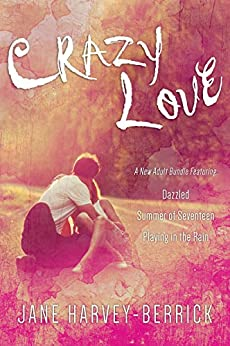 CRAZY LOVE - A New Adult Box Set: Dazzled, Summer of Seventeen, Playing in the Rain by [Harvey-Berrick, Jane]