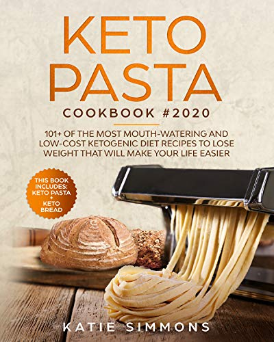 Keto Pasta Cookbook #2020: This Book Includes: Keto Bread + Pasta | 101+ Of The Most Wout-Watering And Low-Cost Ketogenic Diet Recipes To Lose Weight That Will Make Your Life Easier by [Simmons, Katie]