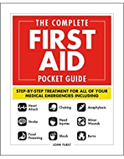 The Complete First Aid Pocket Guide: Step-by-Step Treatment for All of Your Medical Emergencies Including • Heart Attack • Stroke • Food Poisoning • Choking • Head Injuries • Shock • Anaphylaxis • Minor Wounds • Burns