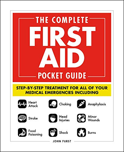 The Complete First Aid Pocket Guide: Step-by-Step Treatment for All of Your Medical Emergencies Including  • Heart Attack  • Stroke • Food Poisoning ... • Shock • Anaphylaxis • Minor Wounds  • Burns (Book Aid Cross First Red)