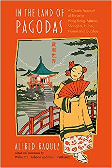 In the Land of Pagodas - A Classic Account of Travel in Hong Kong, Macao, Shanghai, Hubei, Hunan and Guizhou (Exploring Asia)