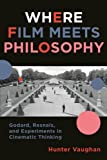 Where Film Meets Philosophy: Godard, Resnais, and Experiments in Cinematic Thinking (Film and Culture Series)