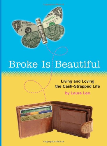 Broke Is Beautiful: Living and Loving the Cash-Strapped Life pdf epub