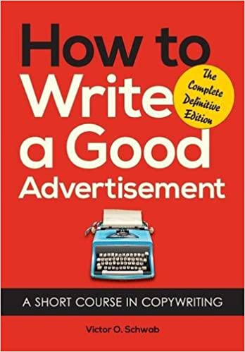 How to Write a Good Advertisement: Victor O. Schwab: 9781626549623 ...