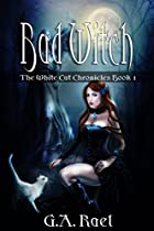 BAD WITCH (THE WHITE CAT CHRONICLES BOOK 1)