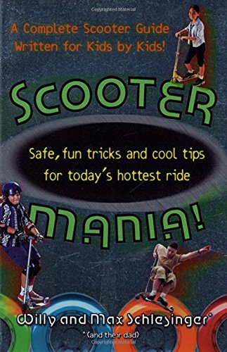 Scooter Mania!: Fun Tricks and Cool Tips for Today's Hottest Ride