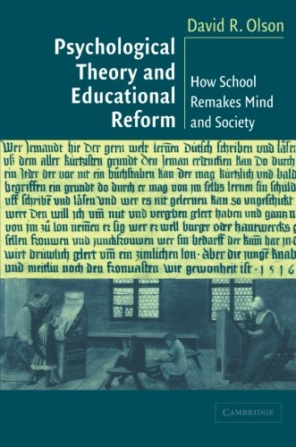 Psychological Theory and Educational Reform: How School Remakes Mind and Society