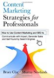 Content Marketing Strategies for Professionals, Bruce Clay and Murray Newlands, 1494390280