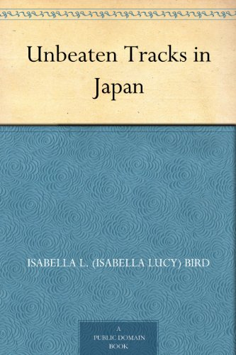 The Unbeaten Tracks in Japan, Isabella Bird travel product recommended by Ian Ropke on Lifney.