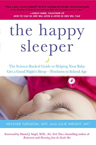 The Happy Sleeper: The Science-Backed Guide to Helping Your Baby Get a Good Night's Sleep-Newborn to School Age