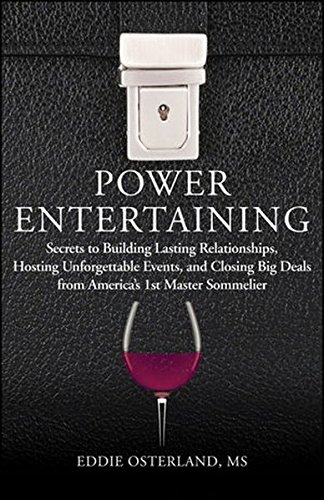 Power Entertaining: Secrets to Building Lasting Relationships, Hosting Unforgettable Events, and Closing Big Deals from