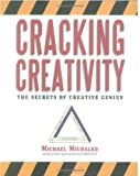 Cracking Creativity: The Secrets of Creative Genius, Michael Michalko, 1580083110