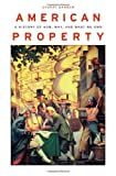 img - for American Property: A History of How, Why, and What We Own book / textbook / text book