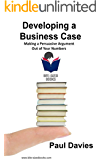Developing a Business Case: Making a Persuasive Argument out of Your Numbers (Bite-Sized Books Book 2) (English Edition)