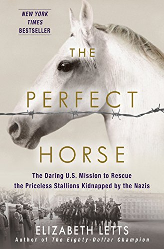 Image of The Perfect Horse: The Daring U.S. Mission to Rescue the Priceless Stallions Kidnapped by the Nazis