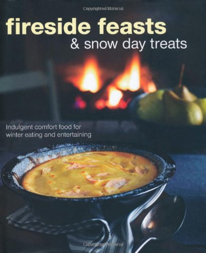 Fireside Feasts & Snowy Day Treats: Indulgent Comfort Food for Winter Eating and Entertaining
