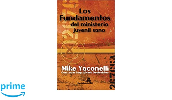 Los fundamentos del ministerio juvenil sano (Especialidades Juveniles) (Spanish Edition): Mike Yaconelli: 9780829745993: Amazon.com: Books