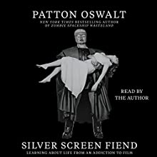 Silver Screen Fiend: Learning About Life From an Addiction to Film Audiobook by Patton Oswalt Narrated by Patton Oswalt