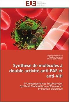 Synthèse de molécules à double activité anti-PAF et anti-VIH: 4-Aminopipéridines Trisubstituées Synthèse, Modélisation moléculaire et Evaluation biologique (Omn.Univ.Europ.)