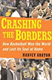 Crashing the Borders: How Basketball Won the World and Lost Its Soul at Home